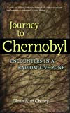Front cover for the book JOURNEY TO CHERNOBYL: ENCOUNTERS IN THE RADIOACTIVE ZONE by Glenn Cheney