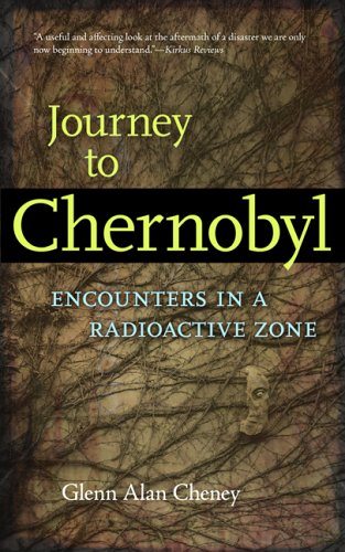 JOURNEY TO CHERNOBYL: ENCOUNTERS IN THE RADIOACTIVE ZONE