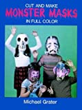 Cut and Make Monster Masks in Full Color, Michael Grater, 0486235769