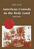 American Consuls in the Holy Land, 1832-1914 (American Holy Land Series)