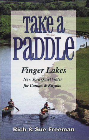 Take a Paddle: Finger Lakes New York Quiet Water for Canoes & Kayaks by Rich Freeman (2004-03-01)