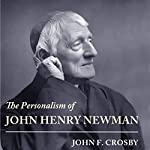 The Personalism of John Henry Newman | John F. Crosby