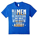 All Men Created Equal But The Best Born In August T-Shirt