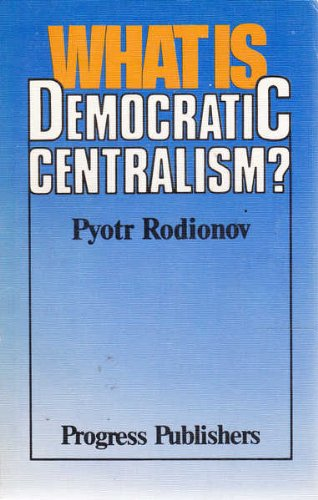 What Is Democratic Centratic Centralism Pyotr Rodionov