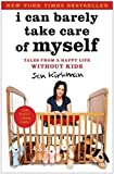 Book cover image for I Can Barely Take Care of Myself: Tales From a Happy Life Without Kids by Jen Kirkman (April 16 2013)