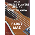 What Ukulele Players Really Want To Know : The Owners Manual For Ukulele Beginners