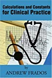 Calculations and Constants for Clinical Practice, Andrew Frados, 0595215033