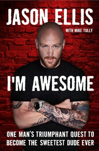 I'm Awesome: One Man's Triumphant Quest to Become the Sweetest Dude Ever (Arts A Im Martial)