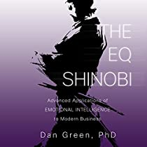 THE EQ SHINOBI: ADVANCED APPLICATIONS OF EMOTIONAL INTELLIGENCE TO MODERN BUSINESS