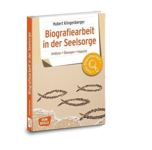 Biografiearbeit in der Seelsorge: Anlässe, Übungen, Impulse (Praxis Biografiearbeit / Anlässe - Übungen - Impulse)