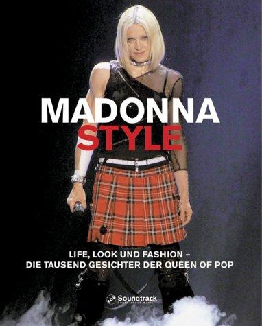 Madonna Style. Life, Look und Fashion - Die tausend Gesichter der Queen of Pop