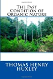 The Past Condition of Organic Nature, Thomas Henry Huxley, 1494786559
