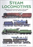 Steam Locomotives: Fully Illustrated Featuring 150 Locomotives and Over 300 Photographs and Illustrations