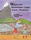 Where Do Mountains Come From Momma