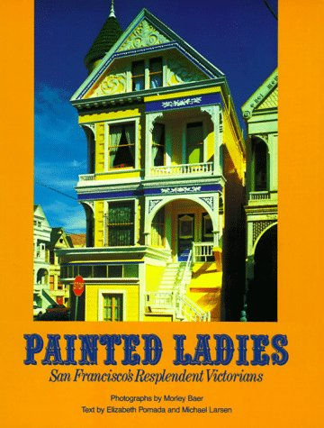 Painted Ladies: San Francisco's Resplendent - Houses Painted