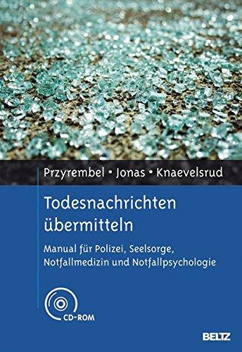 Todesnachrichten übermitteln: Manual für Polizei, Seelsorge, Notfallmedizin und Notfallpsychologie. Mit CD-ROM