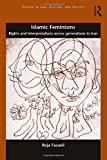 Islamic Feminisms: Rights and Interpretations Across Generations in Iran (Gender in Law, Culture, and Society)