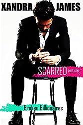 Scarred: part one: A billionaire romance (Broken Billionaires Book 1)