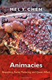 Animacies: Biopolitics, Racial Mattering, and Queer Affect (Perverse Modernities: A Series Edited by Jack Halberstam and Lisa Lowe)