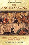A Brief History of the Anglo-Saxons by Geoffrey Hindley front cover