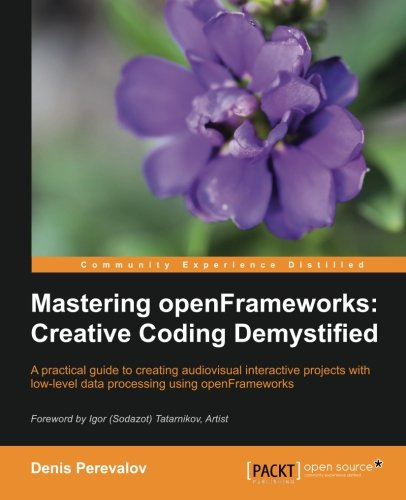Mastering openFrameworks: Creative Coding Demystified by Packt Publishing