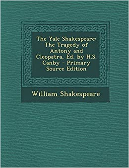 Book The Yale Shakespeare: The Tragedy of Antony and Cleopatra, Ed. by H.S. Canby