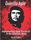 Guerrilla Agile Implementing Agile Practices in the Corporate World, Joe McFadden, 1492221880