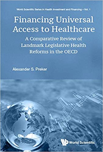 Financing Universal Access to Healthcare: A Comparative Review of Landmark Legislative Reforms in the OECD (World Scientific Series in Health Investment and Financing)