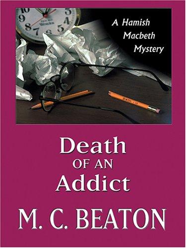 Death of an Addict (Hamish Macbeth Mysteries, No. 15) pdf epub