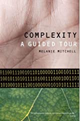 Complexity: A Guided Tour by Melanie Mitchell (24-Nov-2011) Paperback Paperback