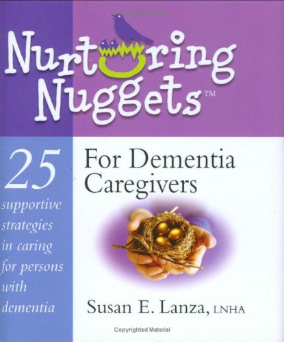 Nurturing Nuggets for Dementia Caregivers: 25 Supportive Strategies in Caring for Persons with Dementia