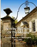 Seeking the Sense of the Meeting: A History of Friends Meeting of Washington