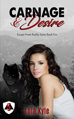 Carnage & Desire (Escape From Reality Book 5) by [Kyle, Lola]