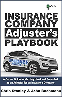 Insurance Company Adjuster's Playbook: A Career Guide for Getting Hired and Promoted as an Adjuster for an Insurance Company (IA Playbook Series 7)