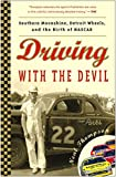 img - for Driving with the Devil: Southern Moonshine, Detroit Wheels, and the Birth of NASCAR book / textbook / text book