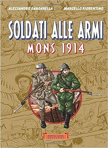 Soldati alle armi. Mons 1914 (Italian Edition): Alessandro ...