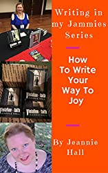 How To Write Your Way To Joy (Writing in my Jammies Book 4)