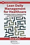img - for Lean Daily Management for Healthcare: A Strategic Guide to Implementing Lean for Hospital Leaders book / textbook / text book