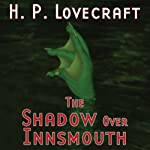 The Shadow over Innsmouth (Dramatized) | H. P. Lovecraft,Thomas E. Fuller,Gregory Nicoll