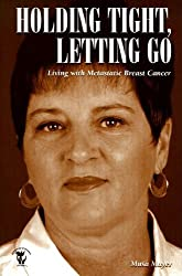 Holding Tight, Letting Go: Living with Metastatic Breast Cancer
