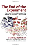 img - for The End of the Experiment: The Rise of Cultural Elites and the Decline of Americas Civic Culture book / textbook / text book