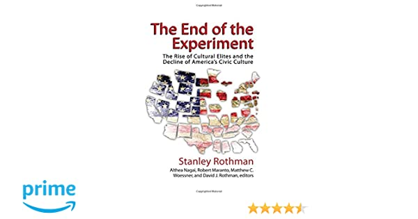 0be98d623c2 Amazon.com  The End of the Experiment  The Rise of Cultural Elites and the  Decline of Americas Civic Culture (9781412862486)  Stanley Rothman, Althea  Nagai, ...