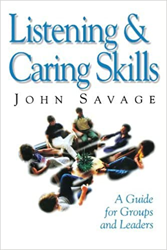 Listening and Caring Skills in Ministry: A Guide for Groups and Leaders by John Savage (1996-04-01)
