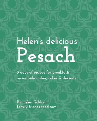 Helen's delicious Pesach: 8 days of recipes for breakfasts, mains,