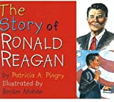 The Story of Ronald Reagan, Patricia A. Pingry, 082496621X