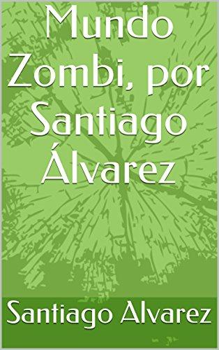 Descargar Libro Mundo Zombi, Por Santiago Álvarez Santiago Alvarez
