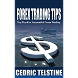 Forex Trading Tips: Top Tips For Successful Forex Trading (Forex Trading Success Book 1)