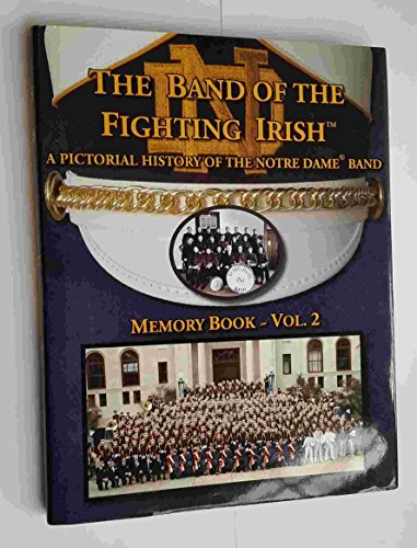 Band of the Fighting Irish: A Pictorial History of the Notre Dame Band; Memory Book -- Volume 2
