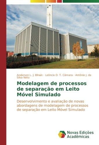 Modelagem de processos de separação em Leito Móvel Simulado: Desenvolvimento e avaliação de novas abordagens de modelagem de processos de separação em Leito Móvel Simulado (Portuguese Edition)