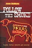 Follow the Smoke: 14,783 Miles of Great Texas Barbecue by